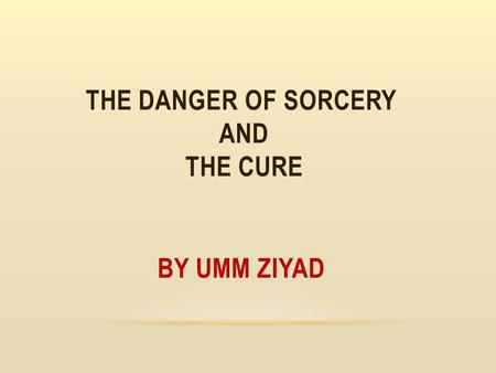 The Danger of sorcery and the cure