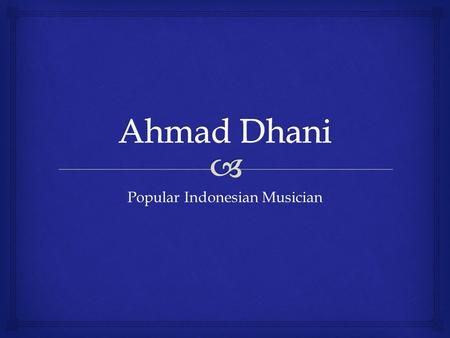 Popular Indonesian Musician.   He is a popular musician, songwriter, arranger, and producer in Indonesia  He is a leader of rock band Dewa 19 and Ahmad.