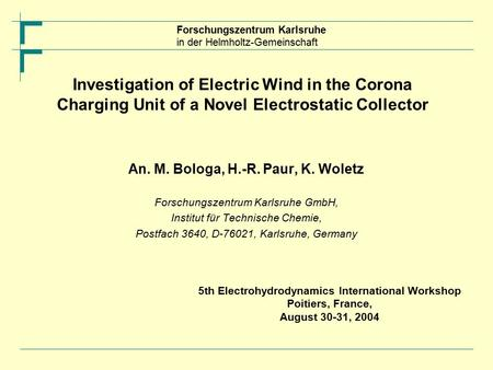 Forschungszentrum Karlsruhe in der Helmholtz-Gemeinschaft Investigation of Electric Wind in the Corona Charging Unit of a Novel Electrostatic Collector.