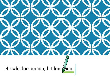He who has an ear, let him hear