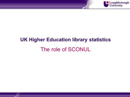 UK Higher Education library statistics The role of SCONUL.