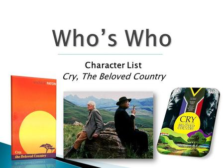Character List Cry, The Beloved Country.  It is important that you keep up with these characters!  Copy key terms and characteristics for characters.