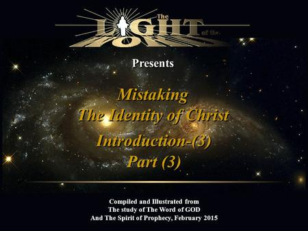 Presents Mistaking The Identity of Christ Mistaking The Identity of Christ Compiled and Illustrated from The study of The Word of GOD And The Spirit of.