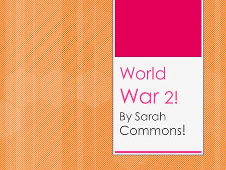 World War 2! By Sarah Commons !. Facts!  World War 2 started in Europe on the 1 st of September 1939.  It ended in the summer of 1945.  Around 50 million.
