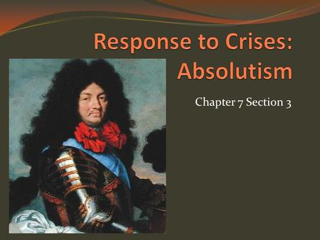 Chapter 7 Section 3. France under Louis XIV The reign of Louis XIV has been regarded as the best example of the practice of absolutism (a system in which.