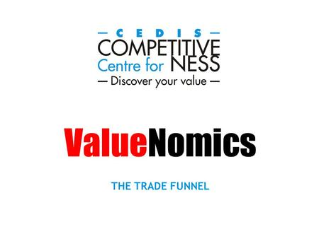 ValueNomics THE TRADE FUNNEL. DEMAND SIDE ANALYSIS MRI SCAN SUPPLY SIDE ANALYSIS CUSTOMER VALUES ANALYSIS VALUE SYSTEM ANALYSIS TRADE PROMOTION TRADE.