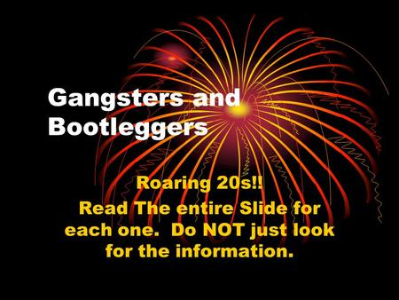 Gangsters and Bootleggers Roaring 20s!! Read The entire Slide for each one. Do NOT just look for the information.