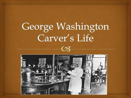 George Washington Carver's Life