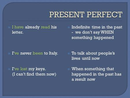 PRESENT PERFECT I have already read his letter.