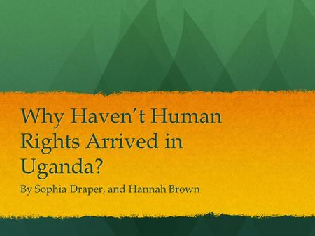 Why Haven't Human Rights Arrived in Uganda?