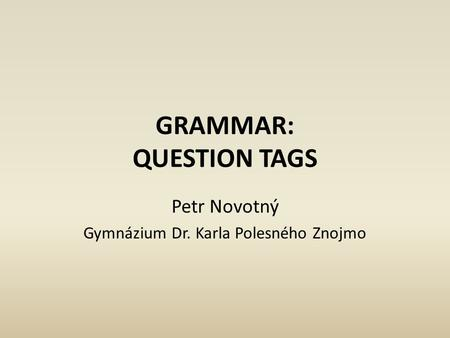 GRAMMAR: QUESTION TAGS