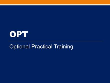 OPT Optional Practical Training. INTERNATIONAL STUDENT FEE As of September 1, 2013 the Office of International Programs has implemented the continuation.