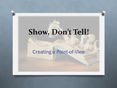 Show, Don't Tell! Creating a Point-of-View. General Vs. Specific (review) Last time, we talked about how important it is to use SPECIFICTY in your writing.