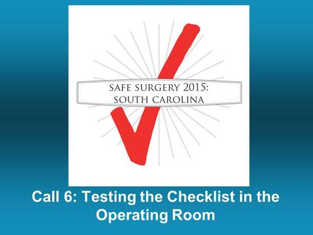 Call 6: Testing the Checklist in the Operating Room.
