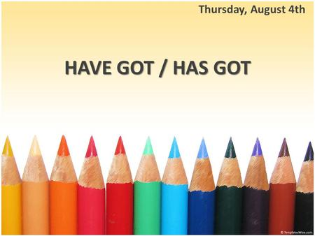 HAVE GOT / HAS GOT Thursday, August 4th. HAVE GOT HAS GOT are used for possession Have / Has got.