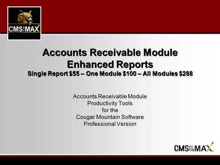 Accounts Receivable Module Enhanced Reports Single Report $55 – One Module $100 – All Modules $288 Accounts Receivable Module Productivity Tools for the.