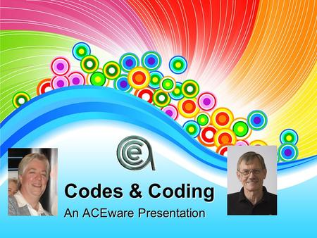 Codes & Coding An ACEware Presentation. The Big Picture Coding Rules Adding Codes Preferences Interest vs Subject Codes Occupation vs Organization Source.