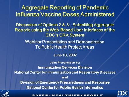 TM Aggregate Reporting of Pandemic Influenza Vaccine Doses Administered Discussion of Options 2 & 3: Submitting Aggregate Reports using the Web-Based User.