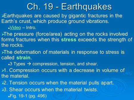 Ch. 19 - Earthquakes Earthquakes are caused by gigantic fractures in the Earth's crust, which produce ground vibrations. Video – Intro. The pressure (force/area)
