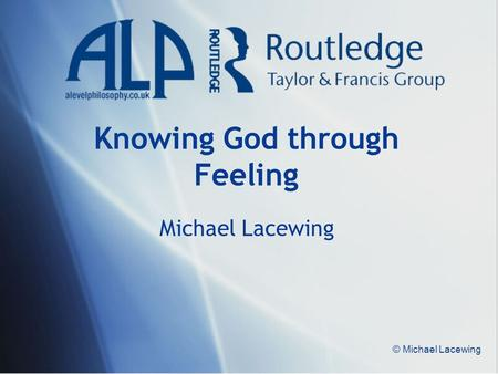 © Michael Lacewing Knowing God through Feeling Michael Lacewing.