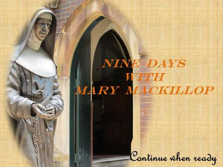 NINE DAYS WITH MARY mACKILLOP Continue when ready.