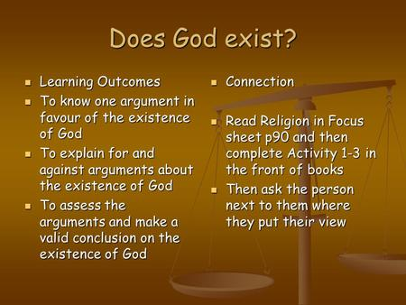 Does God exist? Learning Outcomes Learning Outcomes To know one argument in favour of the existence of God To know one argument in favour of the existence.