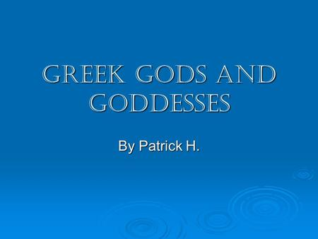 Greek Gods and Goddesses By Patrick H.. Zeus Zeus is the king of Mt. Olympus. His symbols are the eagle and the oak tree. He is the king of all people.