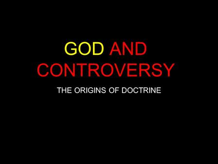 GOD AND CONTROVERSY THE ORIGINS OF DOCTRINE. THE FOUR MAJOR COUNCILS NICAEA 325 CONSTANTINOPLE 381 EPHESUS 449 CHALCEDON 451.