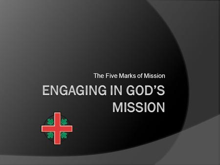 The Five Marks of Mission. Five Marks of Mission  To Proclaim the Good News of the Kingdom  To Nurture and Baptize new believers.