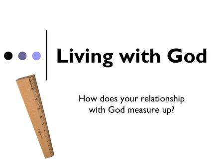 How does your relationship with God measure up?