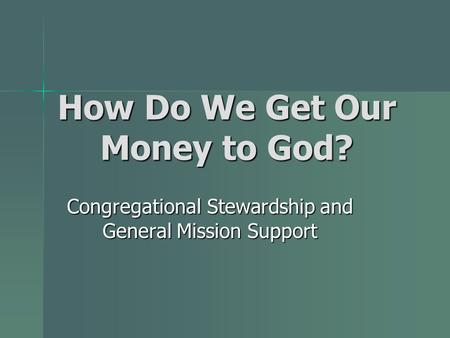 How Do We Get Our Money to God? Congregational Stewardship and General Mission Support.