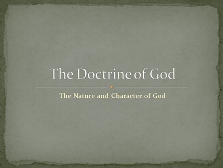 "The Nature and Character of God. It is the temptation and instinct of mankind to create in our own sinful minds a ""god"" that is the figment of our imagination."