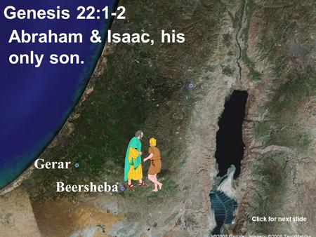 Gerar Beersheba Genesis 22:1-2 Abraham & Isaac, his only son. Click for next slide.