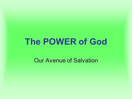The POWER of God Our Avenue of Salvation. The POWER of God Romans 1:16 Ephesians 1:3 Ephesians 2:4-6 Ephesians 2:10 John 3:3-5 John 16:7, 13 1 Cor 2:7-10,