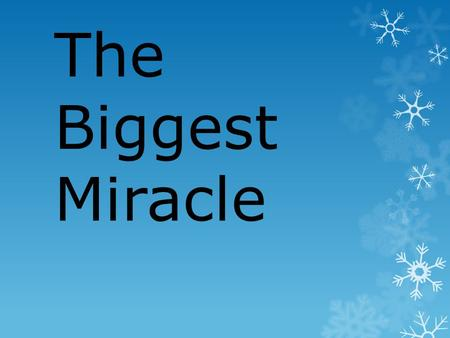 The Biggest Miracle. Isaiah 7:14 (NIV) 14 Behold, the Lord himself will give you a sign: The virgin will conceive and give birth to a son, and will call.