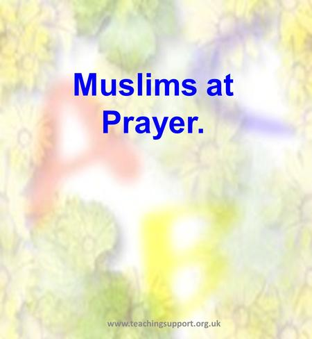 Muslims at Prayer. www.teachingsupport.org.uk. Hands The Prophet, peace be upon him, said 'cleanliness is half of faith'. Wudhu is the ritual washing.