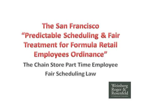 "Why a New Law? Part time employees of chain stores seldom know their schedules well ahead of time! – ""just in time scheduling"" by computer – 2 hours notice."