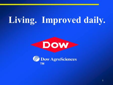 1 ™ Living. Improved daily.. 2 Agenda u About Dow u Our Mission, Objectives and Strategic Direction u Our Finance Organization u Careers in Dow/Dow AgroSciences.
