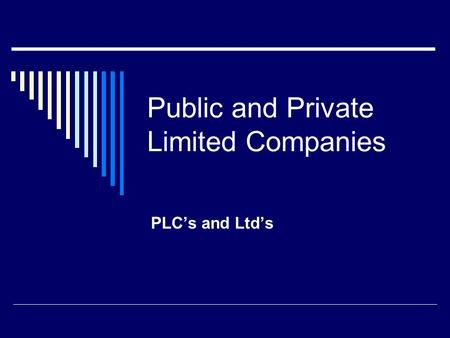 Public and Private Limited Companies PLC's and Ltd's.