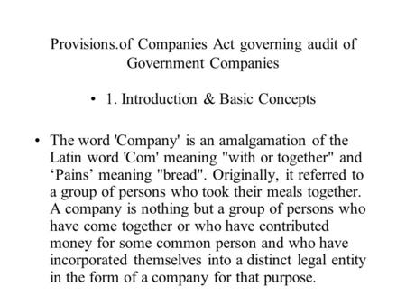 Provisions.of Companies Act governing audit of Government Companies 1. Introduction & Basic Concepts The word 'Company' is an amalgamation of the Latin.