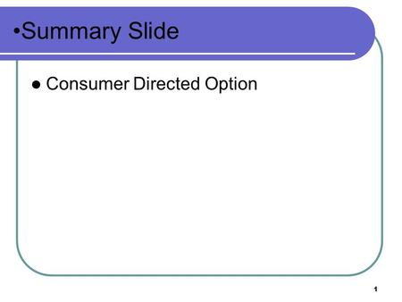 Summary Slide Consumer Directed Option.