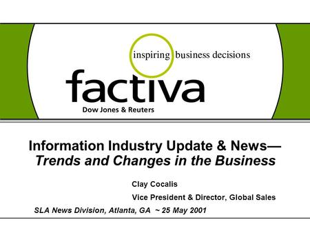 Information Industry Update & News— Trends and Changes in the Business Clay Cocalis Vice President & Director, Global Sales SLA News Division, Atlanta,