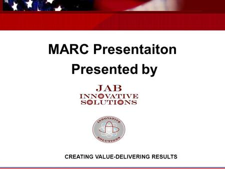 MARC Presentaiton Presented by CREATING VALUE-DELIVERING RESULTS.