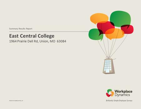 East Central College 1964 Prairie Dell Rd, Union, MO 63084 Summary Results Report ©2012WorkplaceDynamics, LLP.