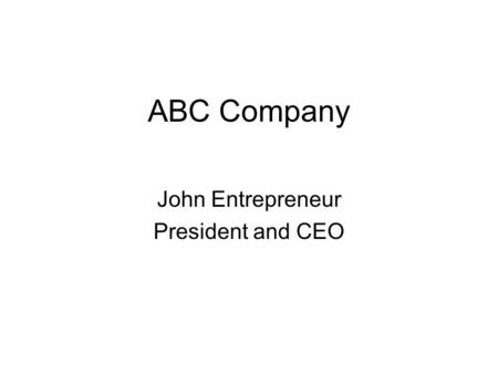 ABC Company John Entrepreneur President and CEO. 2 Company Overview Provide descriptive but succinct statement about your business.