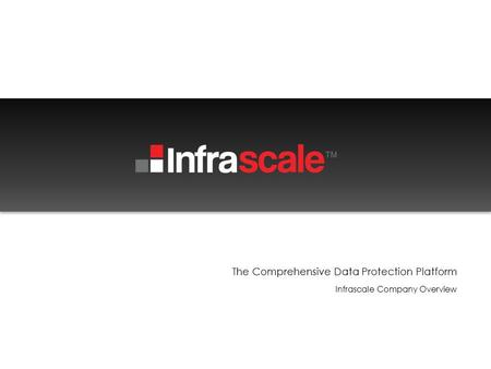 The Comprehensive Data Protection Platform Infrascale Company Overview.