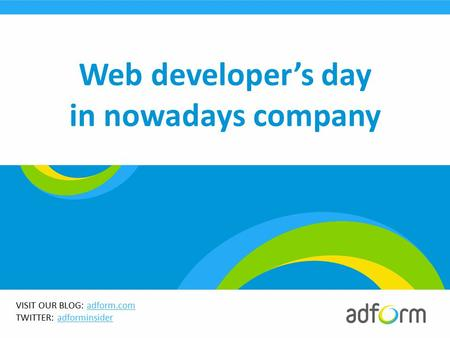 VISIT OUR BLOG: adform.comadform.com TWITTER: adforminsideradforminsider Web developer's day in nowadays company.