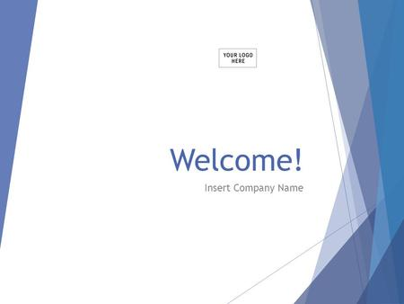 Welcome! Insert Company Name. Agenda/Topics To Be Covered  History of company/company vision  Who's who  Company policies  Benefits  Performance.
