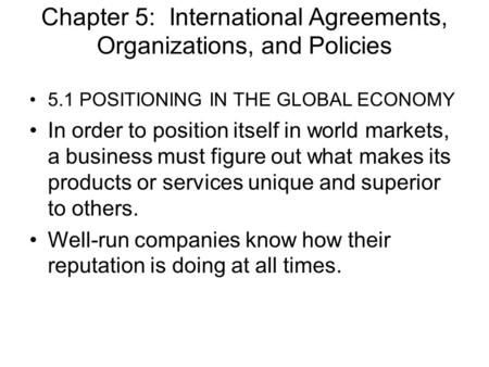 Chapter 5: International Agreements, Organizations, and Policies 5.1 POSITIONING IN THE GLOBAL ECONOMY In order to position itself in world markets, a.