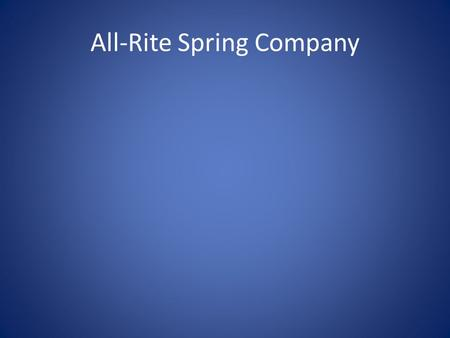 All-Rite Spring Company Key Facts About All-Rite Spring ISO/TS 16949 registered. Factory and Warehouses 100,000 Sq. Ft. 60 employees operating 2 shifts.